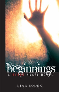 Beginnings ~ a Blood Angel novel (BOOK 2) by Nina Soden NOW AVAILABLE on e-readers everywhere and in paperback via www.amazon.com!